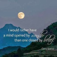 ... mind opened by wonder than one closed by belief | Inspirational Quotes
