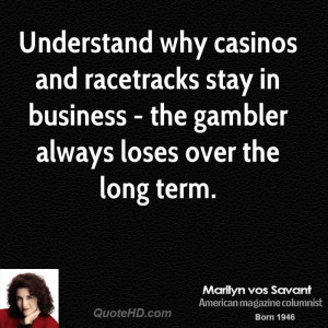 Understand why casinos and racetracks stay in business - the gambler ...