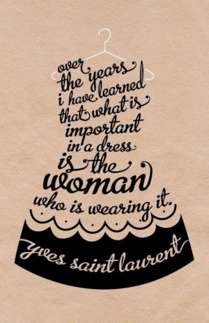 ... important in a dress is the woman who is wearing it
