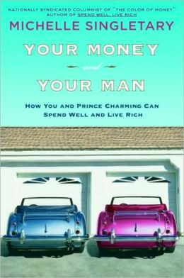 Your Money and Your Man: How You and Prince Charming Can Spend Well ...