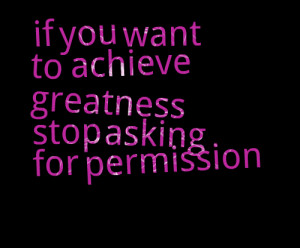 Quotes Picture: if you want to achieve greatness stop asking for ...