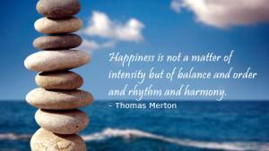 ... But Of Balance And Order And Rythym And Harmony. - Thomas Merton