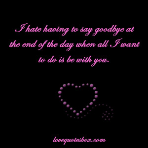 hate having to say goodbye at the end of the day