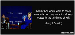 doubt God would want to touch America's tax code, since it is ...