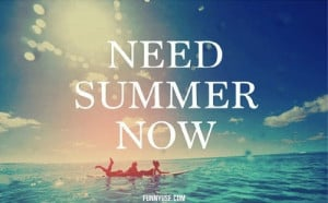 Need summer now Motivational Quotes, Inspirational Quotes