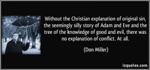 Without the Christian explanation of original sin, the seemingly silly ...