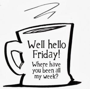 Well hello Friday!