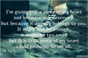giving you a piece of my heart not because you deserve it but ...