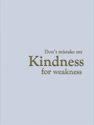 Don't Mistake My Kindness for Weakness: 720 960 Pixels, Inspiration ...