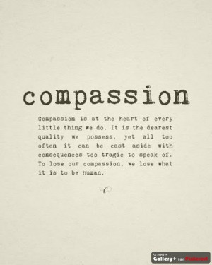 ... to speak of to lose our compassion we lose what it is to be human