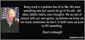 Being stuck is a position few of us like. We want something new but ...