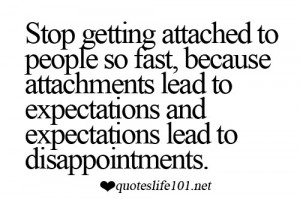 ... to Expectations And Expectations Lead to Disappointments ~ Life Quote