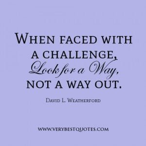 Quotes About Challenges In Love When faced with a challenge,