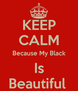 KEEP CALM Because My Black Is Beautiful