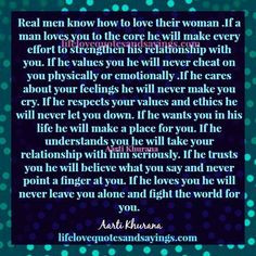 Real men know how to love their woman .If a man loves you to the core ...