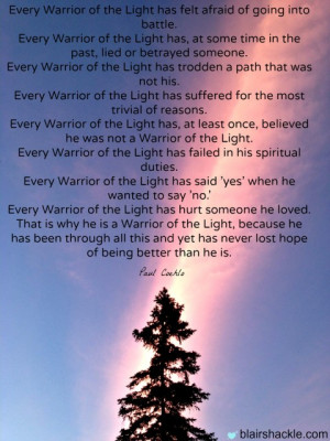 Being a warrior of light means…