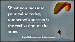 What you measure your value today (Daily Thought/Quote)