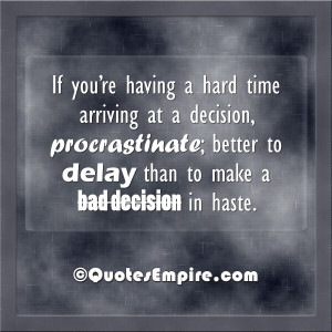 If you're having a hard time arriving at a decision, procrastinate ...