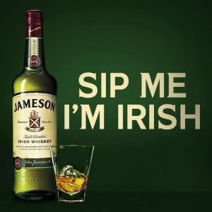 Sip me, I'm Irish- Jameson Whiskey
