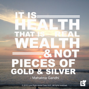 Gandhi Quote – Love Right Home Care – Health is Wealth