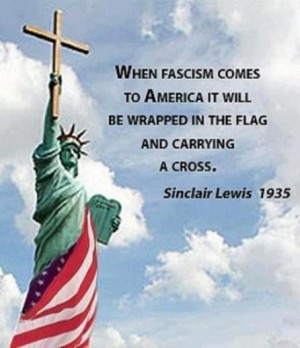 When fascism comes to America it will be wrapped in the flag and ...