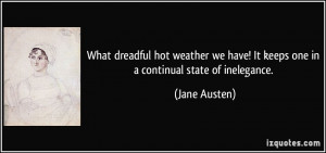 What dreadful hot weather we have! It keeps one in a continual state ...