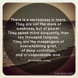 grief quote by washington irving – there is sacredness in tears