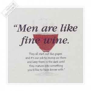 Men are like fine wine quote