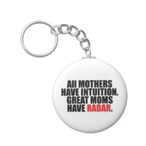Great Moms Have Radar Funny Quote Key Chain