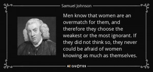 Samuel Johnson quote: Men know that women are an overmatch for them ...