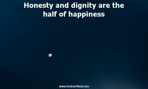 Honesty and dignity are the half of happiness - Emile Zola Quotes ...