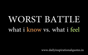 Worst Battle what i know vs. what i feel ~ Inspirational Quote