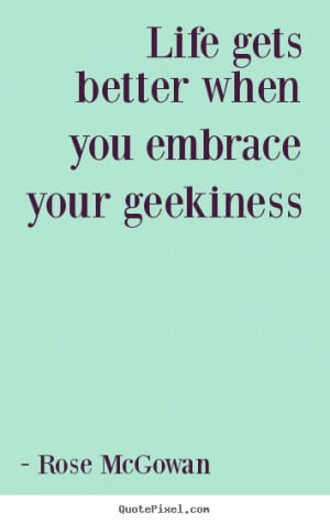 ... quotes - Life gets better when you embrace your geekiness - Life quote