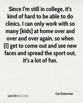 Cat Osterman - Since I'm still in college, it's kind of hard to be ...