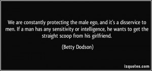 protecting the male ego, and it's a disservice to men. If a man ...