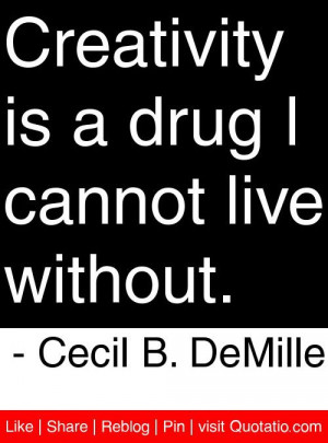 ... is a drug i cannot live without cecil b demille # quotes # quotations