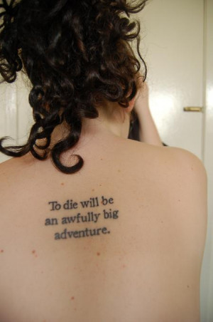 To die will be an awfully big adventure.[x]