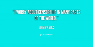 worry about censorship in many parts of the world.""