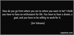 How do you go from where you are to where you want to be? I think you ...