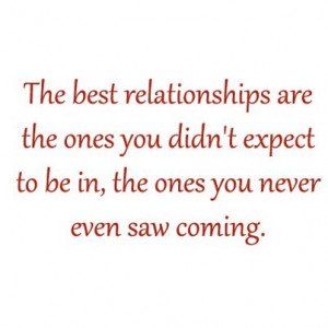 The Best Relationships are The Ones You Didn't expect to be in, the ...