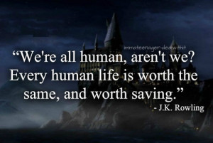 "... is Worth The Same, And Worth Saving "" - J.K. Rowling ~ Mistake Quote"