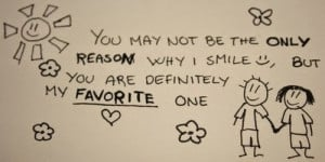 You May Not Be The Only Reason Why I Smile,But You Are Definitely My ...