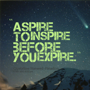 Quotes Picture: aspire to inspire before you expire