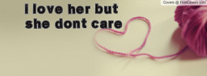 love her but she dont care Profile Facebook Covers