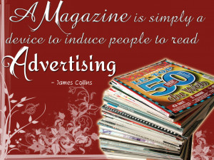 magazine is simply a device to induce people to read advertising