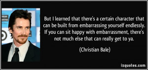 ... , there's not much else that can really get to ya. - Christian Bale