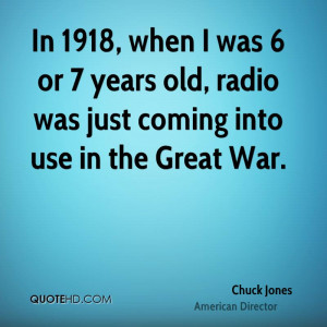 ... was 6 or 7 years old, radio was just coming into use in the Great War