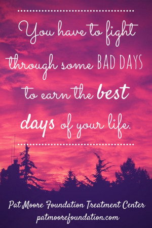 ... days of your life.   For more inspirational quotes about addiction