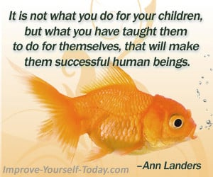 ... , that will make them successful human beings. –Ann Landers