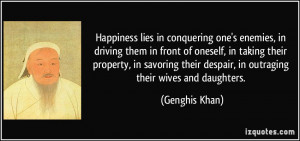 ... their despair, in outraging their wives and daughters. - Genghis Khan